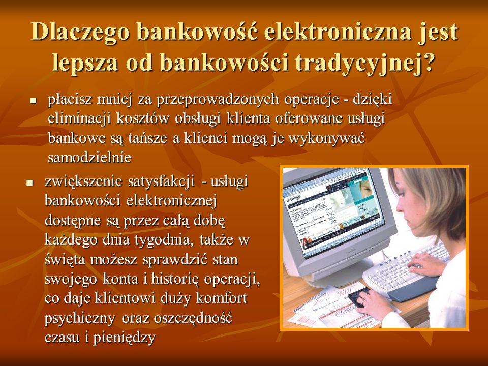 stała kontrola finansów - bankowość online umożliwia każdemu sprawowanie kontroli nad pieniędzmi, dokonywanie transakcji bezgotówkowych, co zwiększa jego poczucie bezpieczeństwa stała kontrola finansów - bankowość online umożliwia każdemu sprawowanie kontroli nad pieniędzmi, dokonywanie transakcji bezgotówkowych, co zwiększa jego poczucie bezpieczeństwa wygoda - bankowość elektroniczna to brak konieczności stania w kolejkach, dojeżdżania do banku w korkach, banki internetowe dają nam szybki i łatwy dostęp do informacji.
