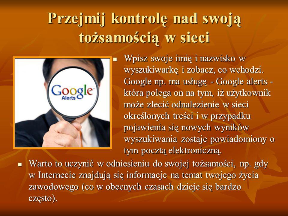 Przejmij kontrolę nad swoją tożsamością w sieci Warto to uczynić w odniesieniu do swojej tożsamości, np. gdy w Internecie znajdują się informacje na t