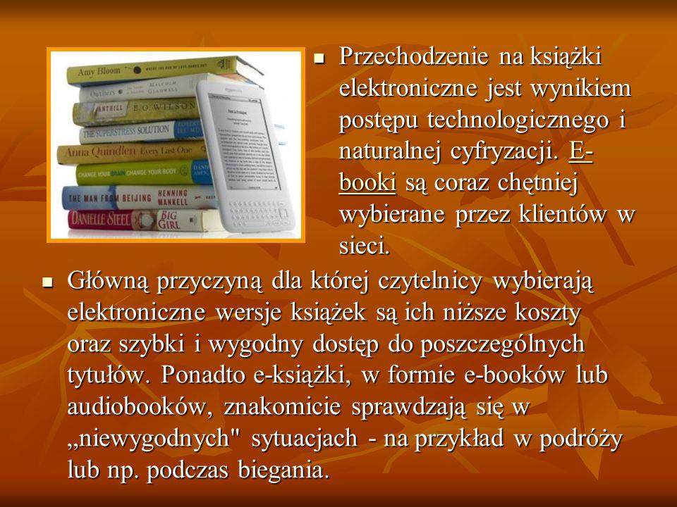 Główną przyczyną dla której czytelnicy wybierają elektroniczne wersje książek są ich niższe koszty oraz szybki i wygodny dostęp do poszczególnych tytu