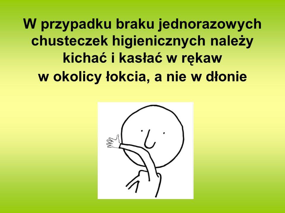 W przypadku braku jednorazowych chusteczek higienicznych należy kichać i kasłać w rękaw w okolicy łokcia, a nie w dłonie