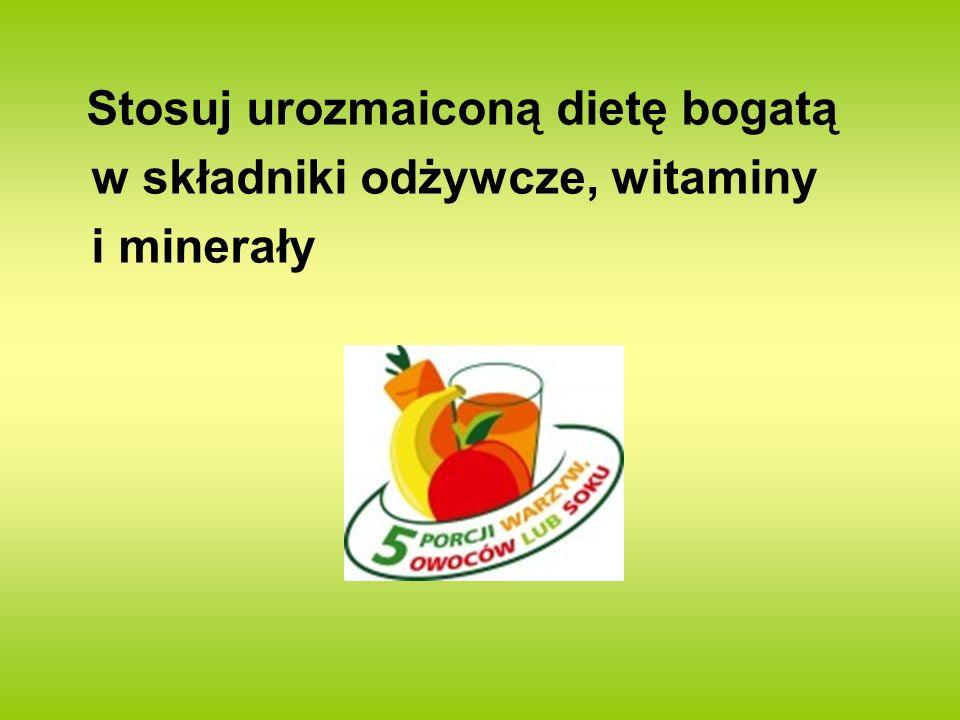 Stosuj urozmaiconą dietę bogatą w składniki odżywcze, witaminy i minerały