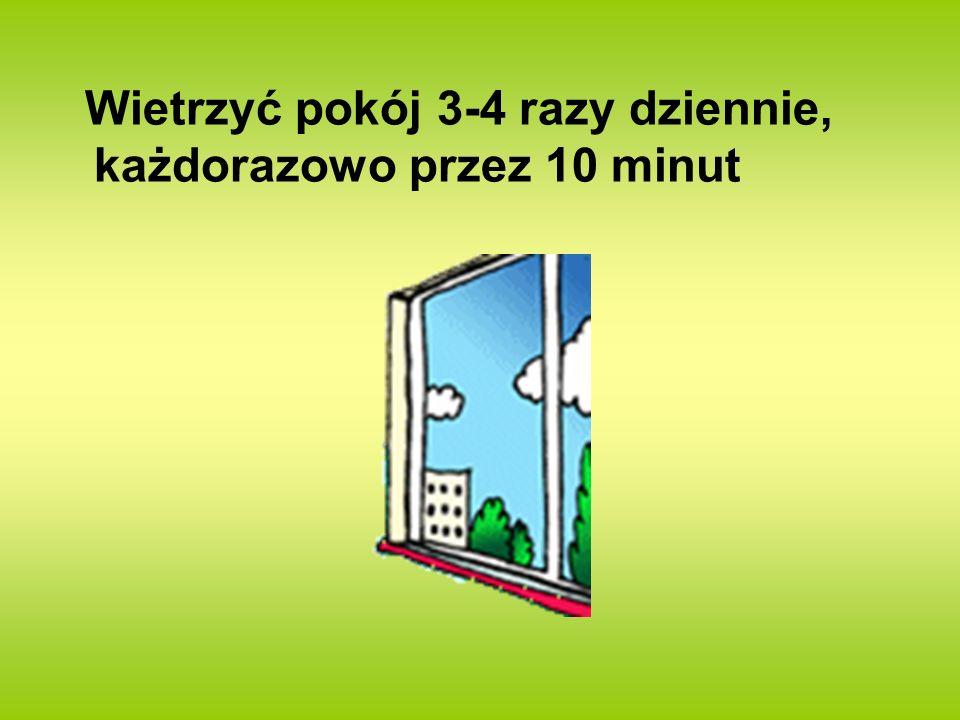 Wietrzyć pokój 3-4 razy dziennie, każdorazowo przez 10 minut