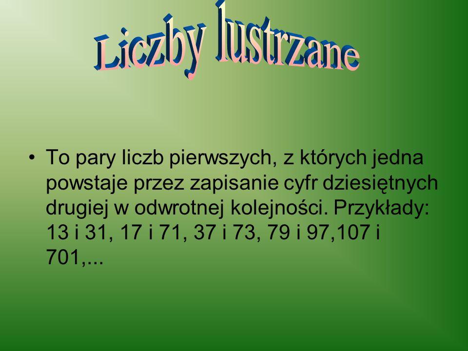 To pary liczb pierwszych, z których jedna powstaje przez zapisanie cyfr dziesiętnych drugiej w odwrotnej kolejności. Przykłady: 13 i 31, 17 i 71, 37 i