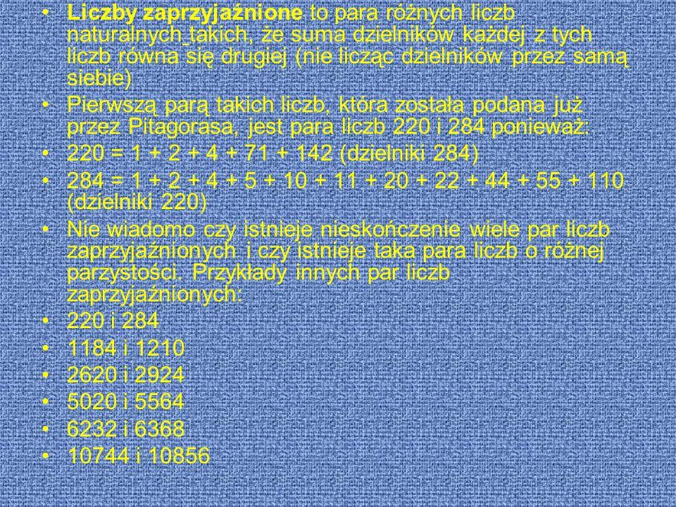 Liczby zaprzyjaźnione to para różnych liczb naturalnych takich, że suma dzielników każdej z tych liczb równa się drugiej (nie licząc dzielników przez