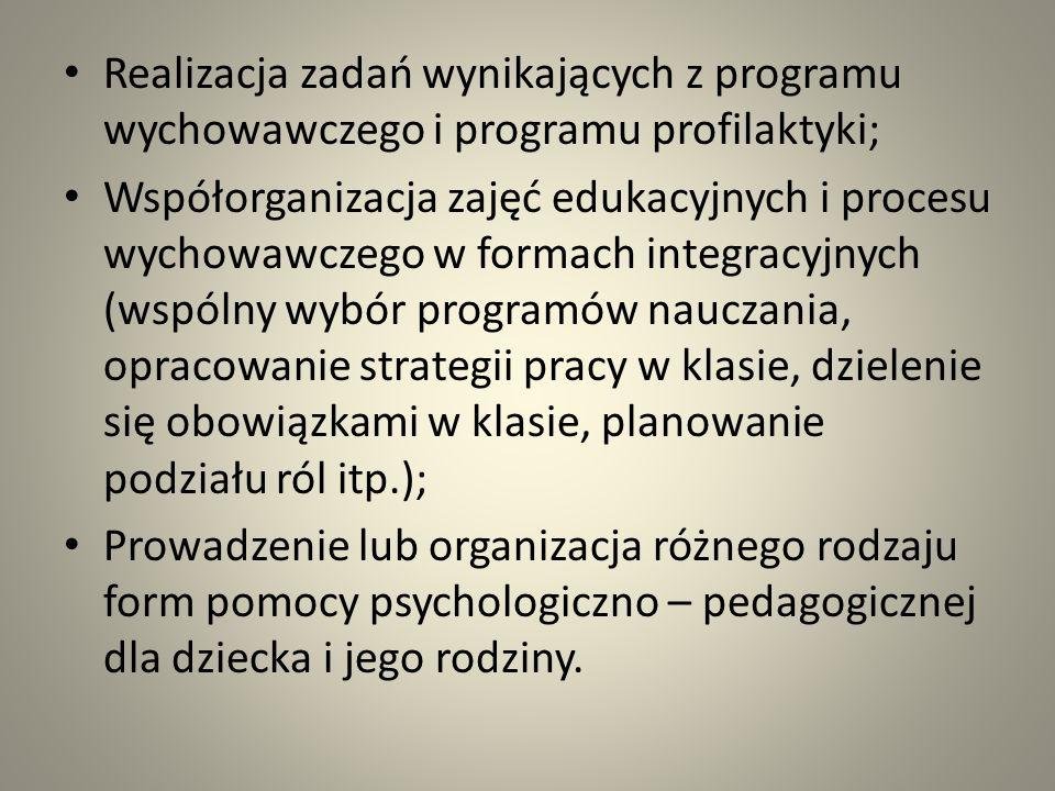 Realizacja zadań wynikających z programu wychowawczego i programu profilaktyki; Współorganizacja zajęć edukacyjnych i procesu wychowawczego w formach