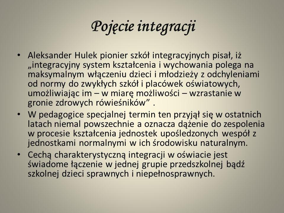 Pojęcie integracji Aleksander Hulek pionier szkół integracyjnych pisał, iż integracyjny system kształcenia i wychowania polega na maksymalnym włączeni
