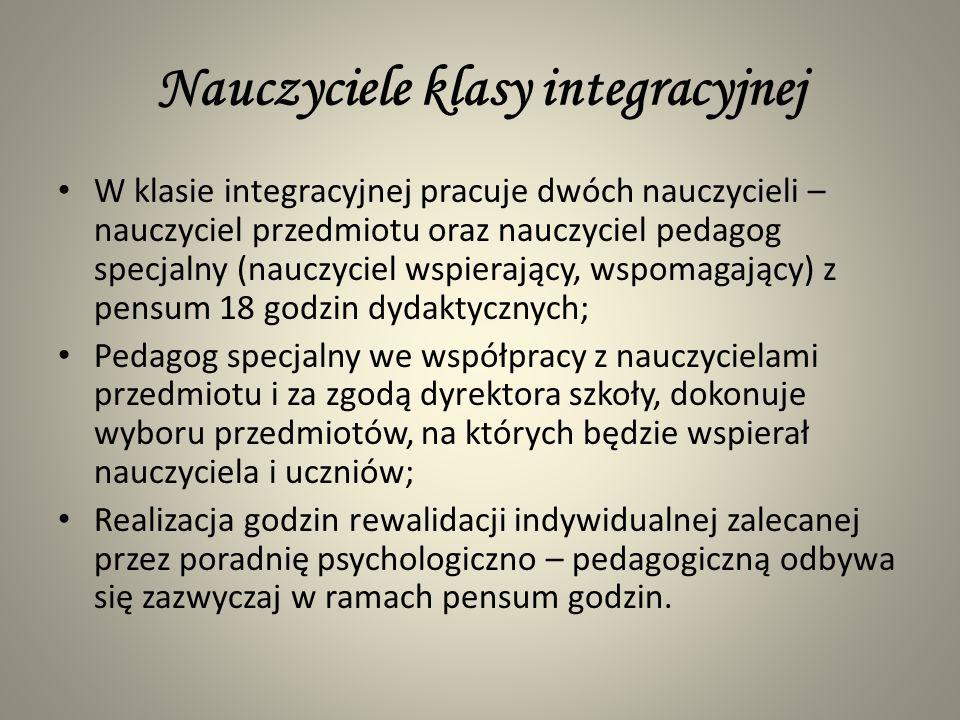 Nauczyciele klasy integracyjnej W klasie integracyjnej pracuje dwóch nauczycieli – nauczyciel przedmiotu oraz nauczyciel pedagog specjalny (nauczyciel