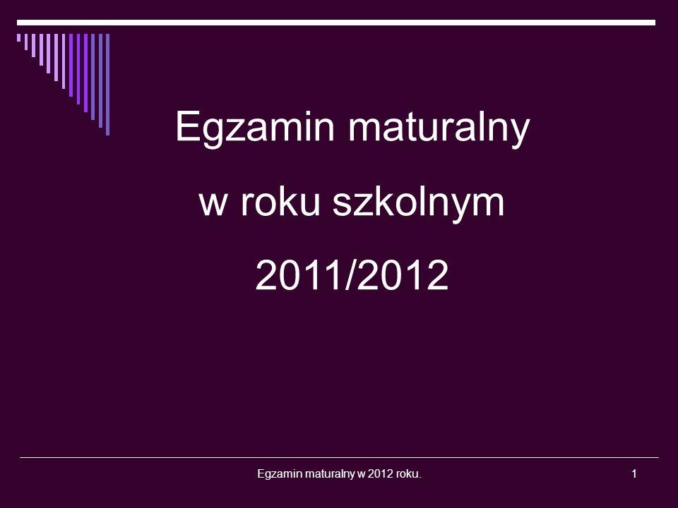 Egzamin maturalny w 2012 roku.1 Egzamin maturalny w roku szkolnym 2011/2012