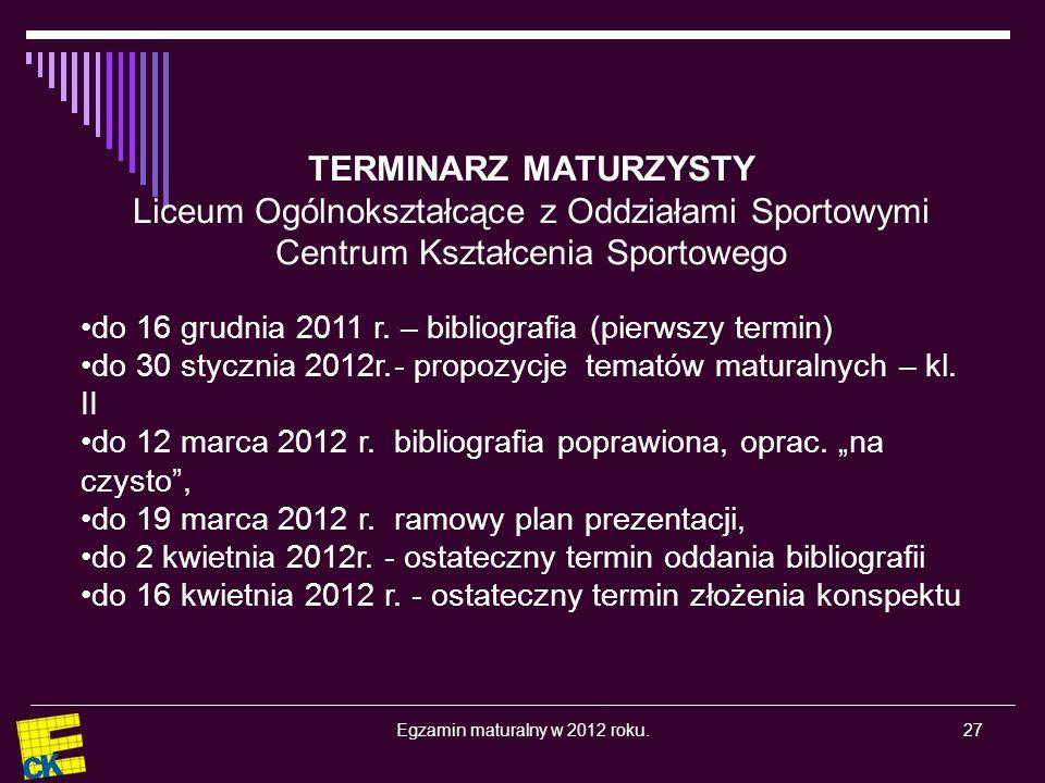 Egzamin maturalny w 2012 roku.27 TERMINARZ MATURZYSTY Liceum Ogólnokształcące z Oddziałami Sportowymi Centrum Kształcenia Sportowego do 16 grudnia 2011 r.