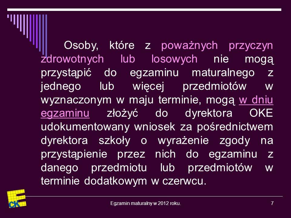 Egzamin maturalny w 2012 roku.18 Zadania egzaminacyjne zawarte w arkuszach egzaminacyjnych ustala CKE i są one jednakowe w całej Polsce.