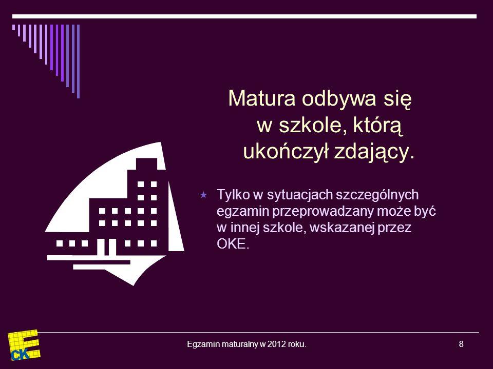 Egzamin maturalny w 2012 roku.19 Egzamin maturalny z języka obcego nowożytnego jako przedmiotu obowiązkowego jest zdawany w części ustnej i w części pisemnej z tego samego języka.