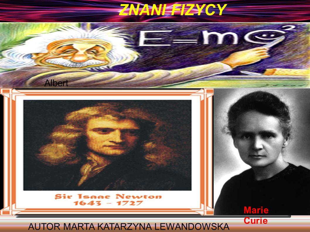 Znani Fizycy Albert Einstein Marie Curie AUTOR MARTA KATARZYNA LEWANDOWSKA ZNANI FIZYCY