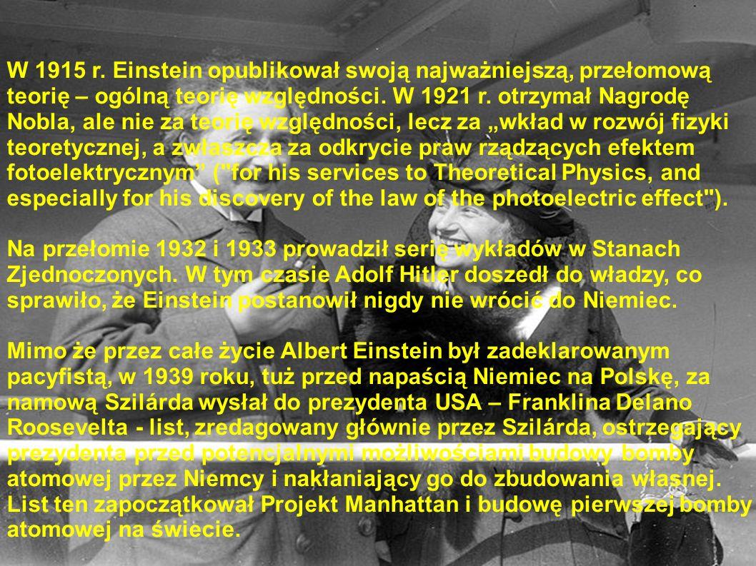 W 1915 r. Einstein opublikował swoją najważniejszą, przełomową teorię – ogólną teorię względności. W 1921 r. otrzymał Nagrodę Nobla, ale nie za teorię