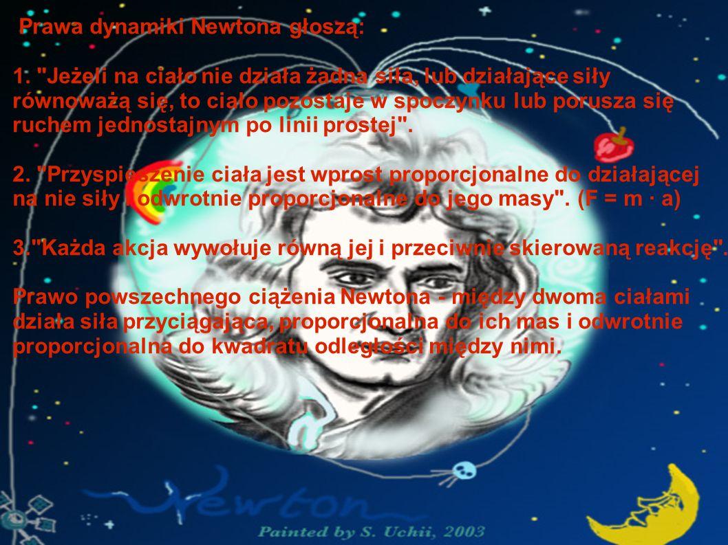 Prawa dynamiki Newtona głoszą: 1.