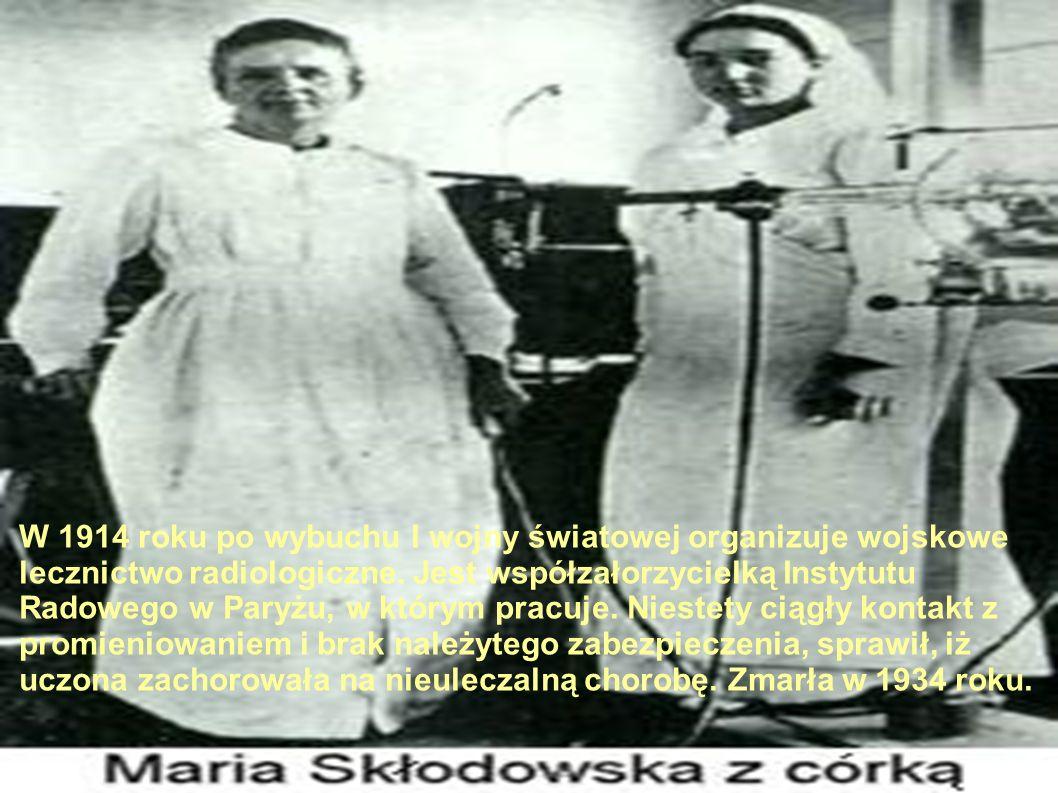 .. W 1914 roku po wybuchu I wojny światowej organizuje wojskowe lecznictwo radiologiczne. Jest współzałorzycielką Instytutu Radowego w Paryżu, w który