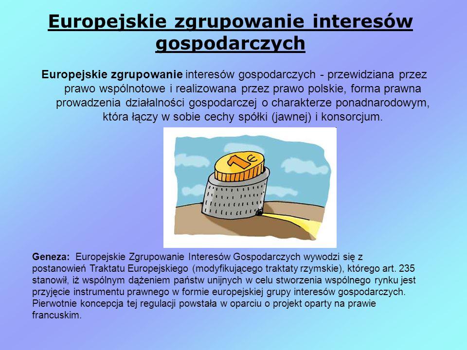 Europejskie zgrupowanie interesów gospodarczych Europejskie zgrupowanie interesów gospodarczych - przewidziana przez prawo wspólnotowe i realizowana przez prawo polskie, forma prawna prowadzenia działalności gospodarczej o charakterze ponadnarodowym, która łączy w sobie cechy spółki (jawnej) i konsorcjum.