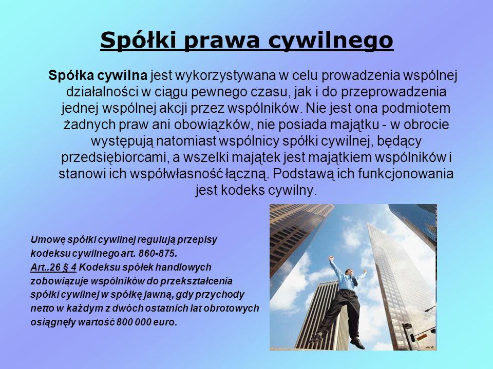 Spółki prawa cywilnego Spółka cywilna jest wykorzystywana w celu prowadzenia wspólnej działalności w ciągu pewnego czasu, jak i do przeprowadzenia jednej wspólnej akcji przez wspólników.