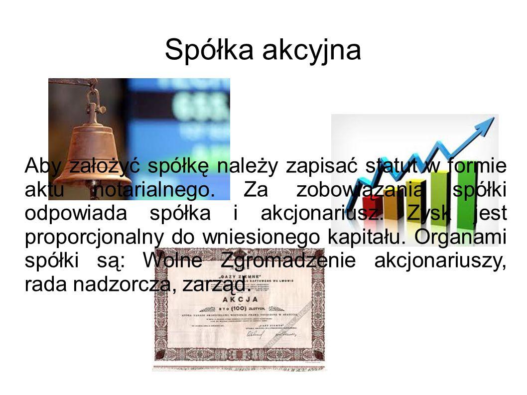 Spółka akcyjna Aby założyć spółkę należy zapisać statut w formie aktu notarialnego. Za zobowiązania spółki odpowiada spółka i akcjonariusz. Zysk jest