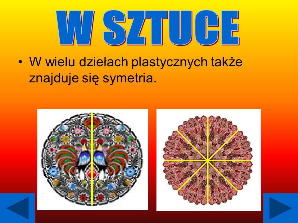 W wielu dziełach plastycznych także znajduje się symetria.