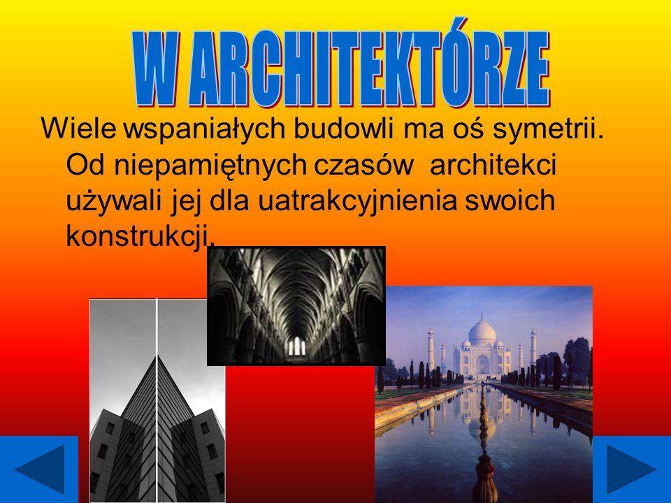 Wiele wspaniałych budowli ma oś symetrii. Od niepamiętnych czasów architekci używali jej dla uatrakcyjnienia swoich konstrukcji.