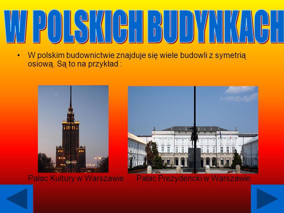 W polskim budownictwie znajduje się wiele budowli z symetrią osiową. Są to na przykład : Pałac Kultury w Warszawie Pałac Prezydencki w Warszawie