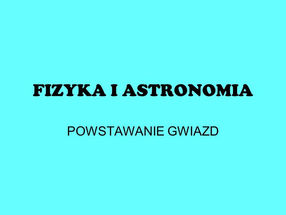 FIZYKA I ASTRONOMIA POWSTAWANIE GWIAZD