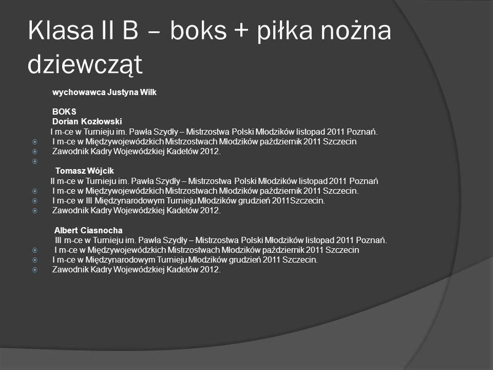 Klasa II B – boks + piłka nożna dziewcząt wychowawca Justyna Wilk BOKS Dorian Kozłowski I m-ce w Turnieju im. Pawła Szydły – Mistrzostwa Polski Młodzi