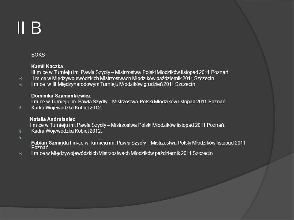II B BOKS Kamil Kaczka III m-ce w Turnieju im. Pawła Szydły – Mistrzostwa Polski Młodzików listopad 2011 Poznań. I m-ce w Międzywojewódzkich Mistrzost