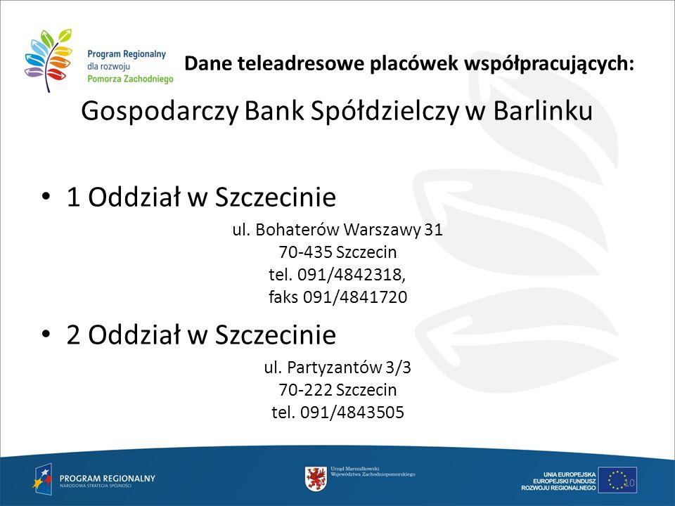 Dane teleadresowe placówek współpracujących: Gospodarczy Bank Spółdzielczy w Barlinku 1 Oddział w Szczecinie ul. Bohaterów Warszawy 31 70-435 Szczecin
