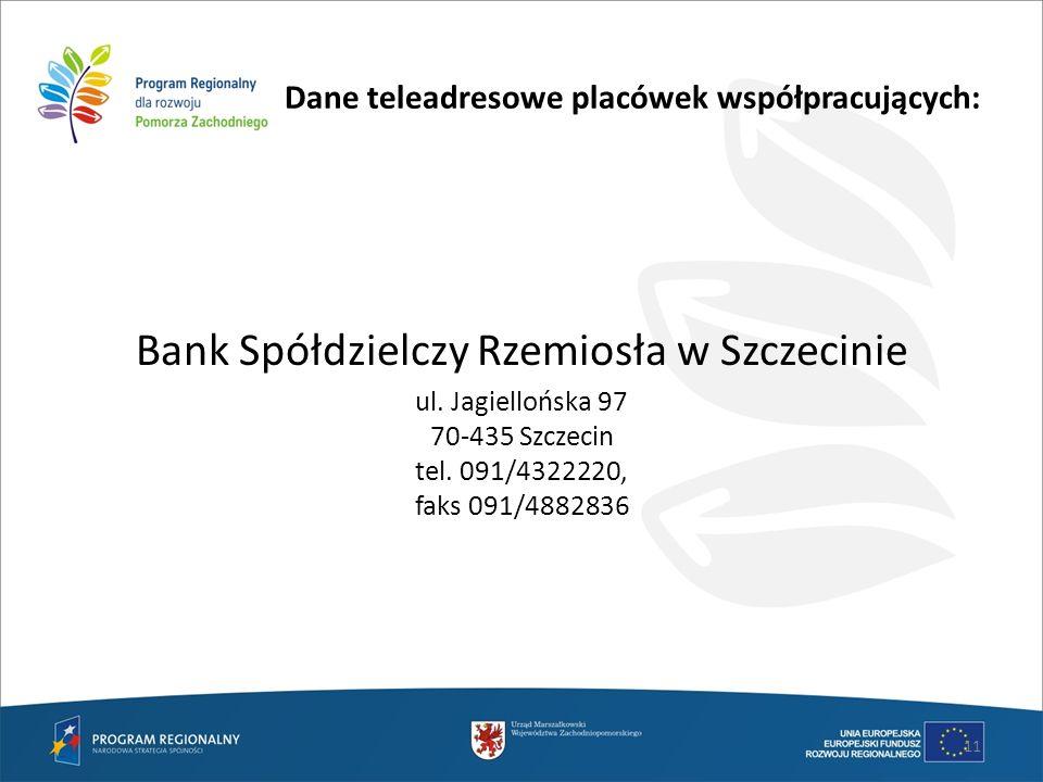 Dane teleadresowe placówek współpracujących: Bank Spółdzielczy Rzemiosła w Szczecinie ul. Jagiellońska 97 70-435 Szczecin tel. 091/4322220, faks 091/4