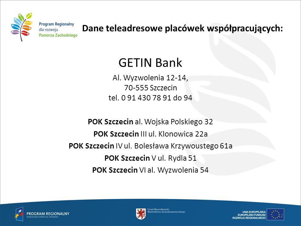 GETIN Bank Al. Wyzwolenia 12-14, 70-555 Szczecin tel. 0 91 430 78 91 do 94 POK Szczecin al. Wojska Polskiego 32 POK Szczecin III ul. Klonowica 22a POK