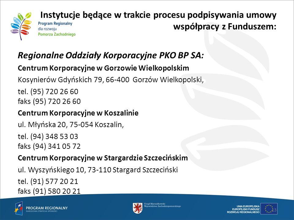 Instytucje będące w trakcie procesu podpisywania umowy współpracy z Funduszem: Regionalne Oddziały Korporacyjne PKO BP SA: Centrum Korporacyjne w Gorz