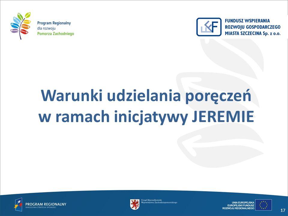 17 Warunki udzielania poręczeń w ramach inicjatywy JEREMIE