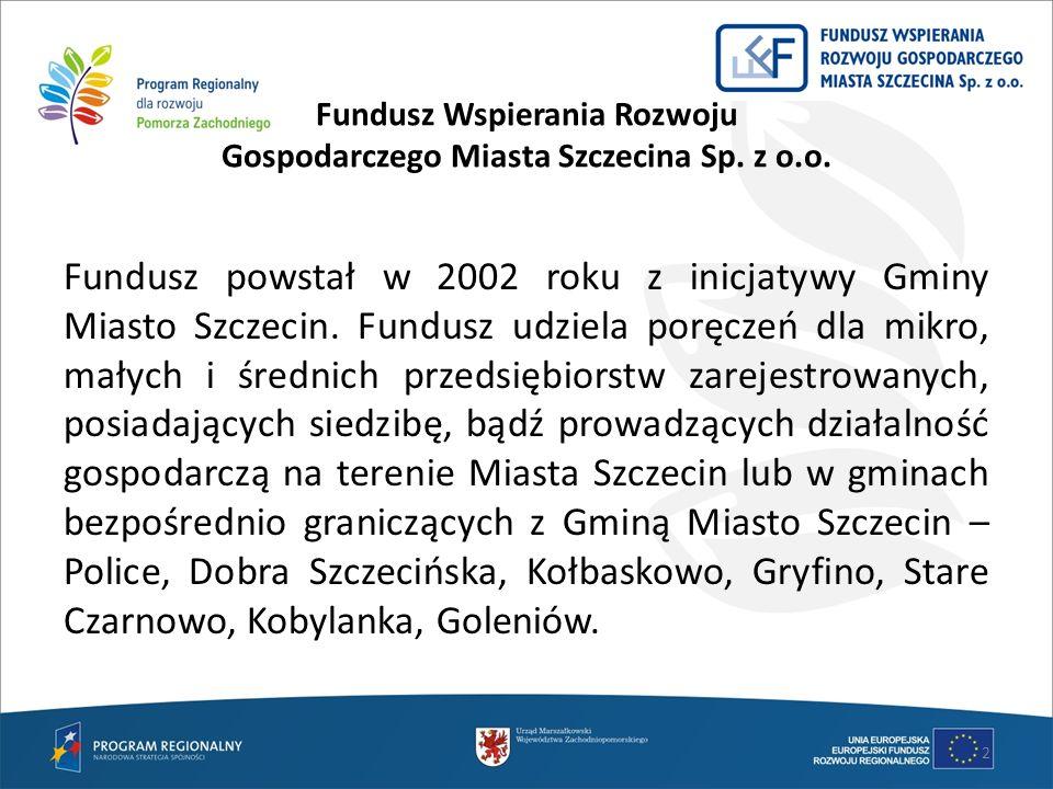 Fundusz Wspierania Rozwoju Gospodarczego Miasta Szczecina Sp. z o.o. Fundusz powstał w 2002 roku z inicjatywy Gminy Miasto Szczecin. Fundusz udziela p