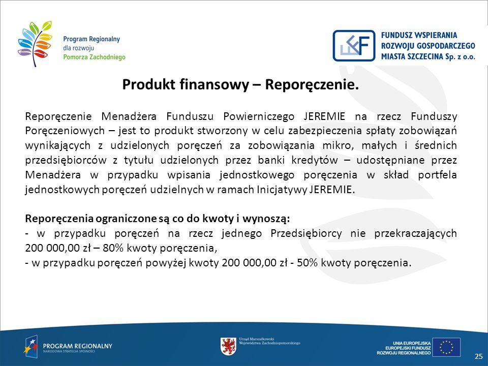 25 Produkt finansowy – Reporęczenie. Reporęczenie Menadżera Funduszu Powierniczego JEREMIE na rzecz Funduszy Poręczeniowych – jest to produkt stworzon