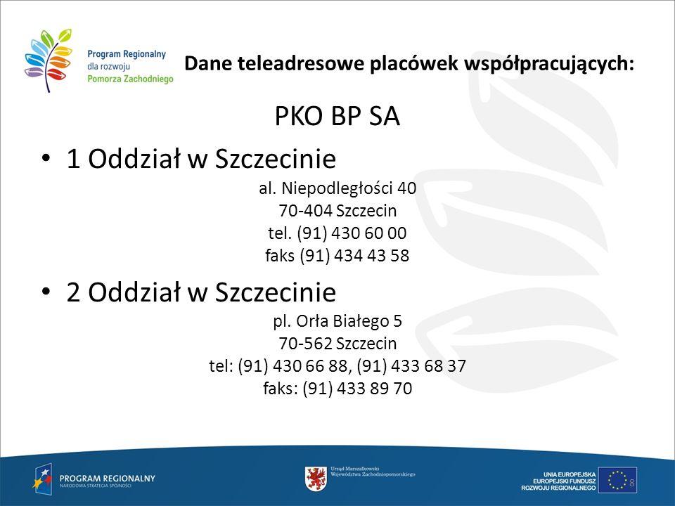 Dane teleadresowe placówek współpracujących: PKO BP SA 1 Oddział w Szczecinie al. Niepodległości 40 70-404 Szczecin tel. (91) 430 60 00 faks (91) 434