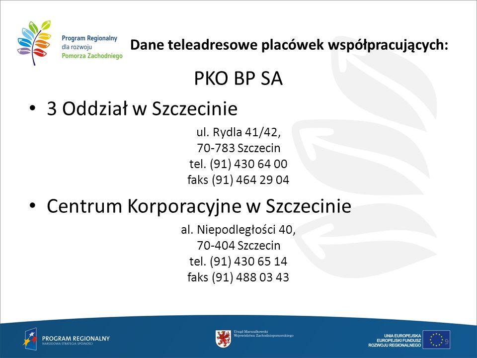 Dane teleadresowe placówek współpracujących: PKO BP SA 3 Oddział w Szczecinie ul. Rydla 41/42, 70-783 Szczecin tel. (91) 430 64 00 faks (91) 464 29 04