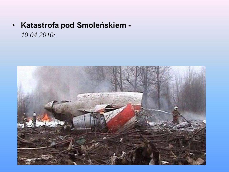 Katastrofa pod Smoleńskiem - 10.04.2010r.