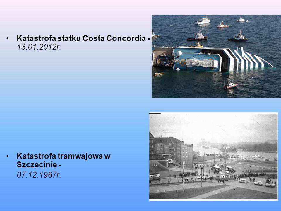 Katastrofa statku Costa Concordia - 13.01.2012r. Katastrofa tramwajowa w Szczecinie - 07.12.1967r.