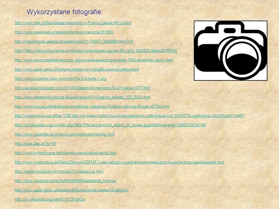 Wykorzystane fotografie: http://www.fakt.pl/Najwieksze-katastrofy-w-Polsce,galeria,691,2.html http://www.geekweek.pl/katastrofa-mostu-tacoma/351960/ h