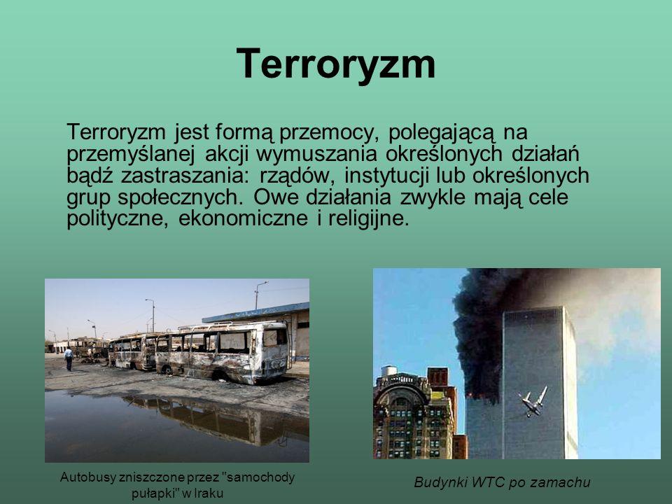 Terroryzm Terroryzm jest formą przemocy, polegającą na przemyślanej akcji wymuszania określonych działań bądź zastraszania: rządów, instytucji lub okr