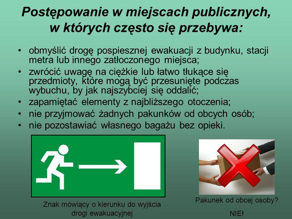 Postępowanie w miejscach publicznych, w których często się przebywa: obmyślić drogę pospiesznej ewakuacji z budynku, stacji metra lub innego zatłoczon