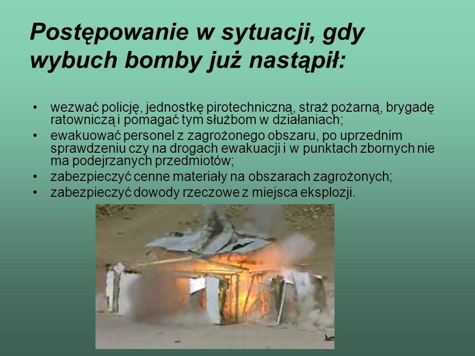 Postępowanie w sytuacji, gdy wybuch bomby już nastąpił: wezwać policję, jednostkę pirotechniczną, straż pożarną, brygadę ratowniczą i pomagać tym służ