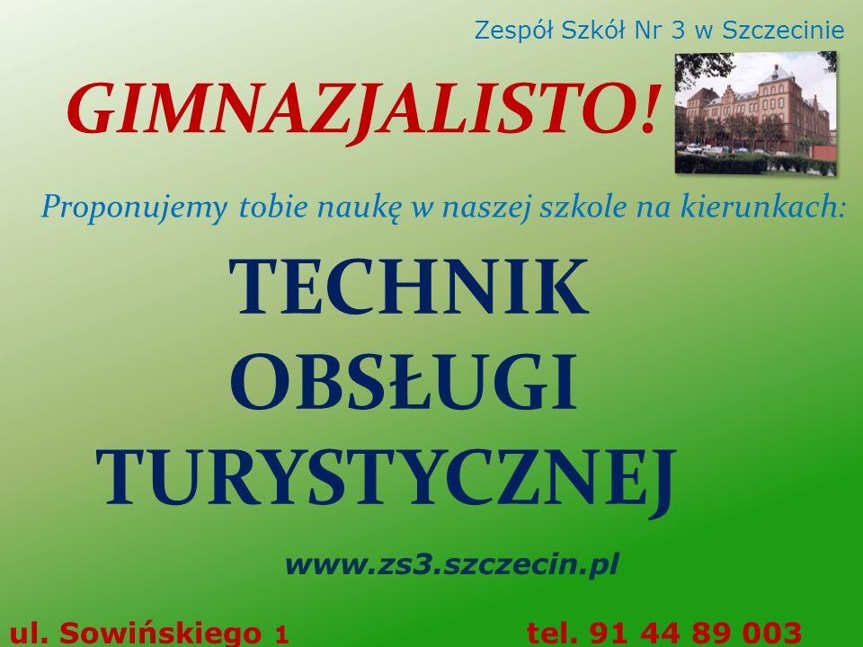 TECHNIK OBSŁUGI TURYSTYCZNEJ www.zs3.szczecin.pl ul. Sowińskiego 1 tel. 91 44 89 003 Zespół Szkół Nr 3 w Szczecinie GIMNAZJALISTO! Proponujemy tobie n