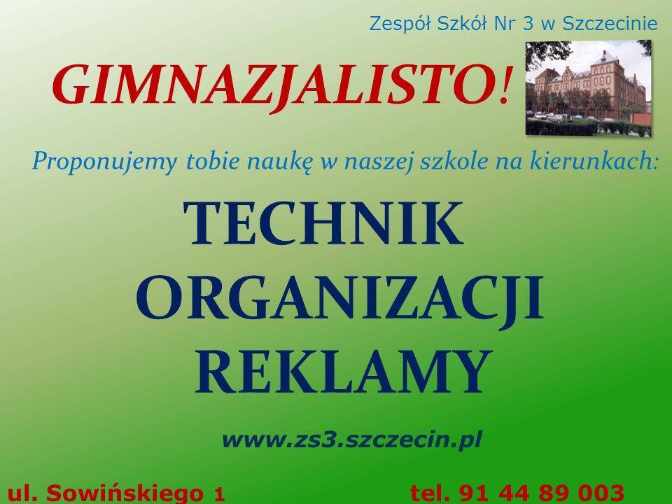 TECHNIK ORGANIZACJI REKLAMY www.zs3.szczecin.pl ul. Sowińskiego 1 tel. 91 44 89 003 Zespół Szkół Nr 3 w Szczecinie GIMNAZJALISTO! Proponujemy tobie na