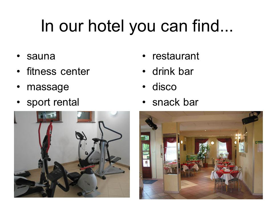 In our hotel you can find... sauna fitness center massage sport rental restaurant drink bar disco snack bar