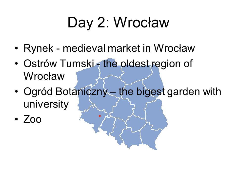 Day 2: Wrocław Rynek - medieval market in Wrocław Ostrów Tumski - the oldest region of Wrocław Ogród Botaniczny – the bigest garden with university Zoo