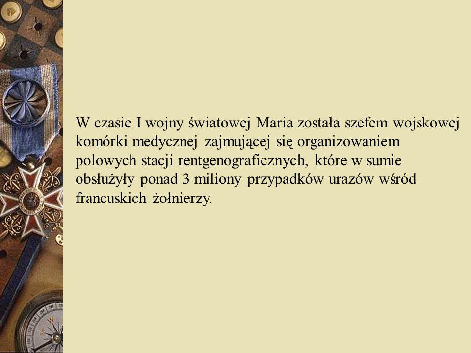 W czasie I wojny światowej Maria została szefem wojskowej komórki medycznej zajmującej się organizowaniem polowych stacji rentgenograficznych, które w