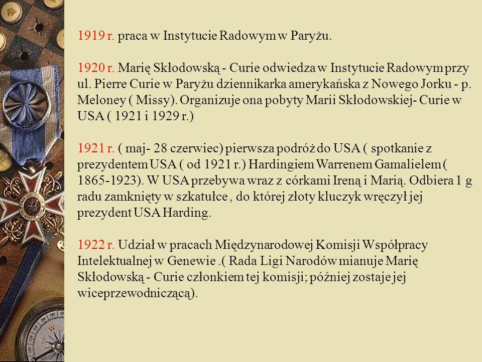 1919 r. praca w Instytucie Radowym w Paryżu. 1920 r. Marię Skłodowską - Curie odwiedza w Instytucie Radowym przy ul. Pierre Curie w Paryżu dziennikark