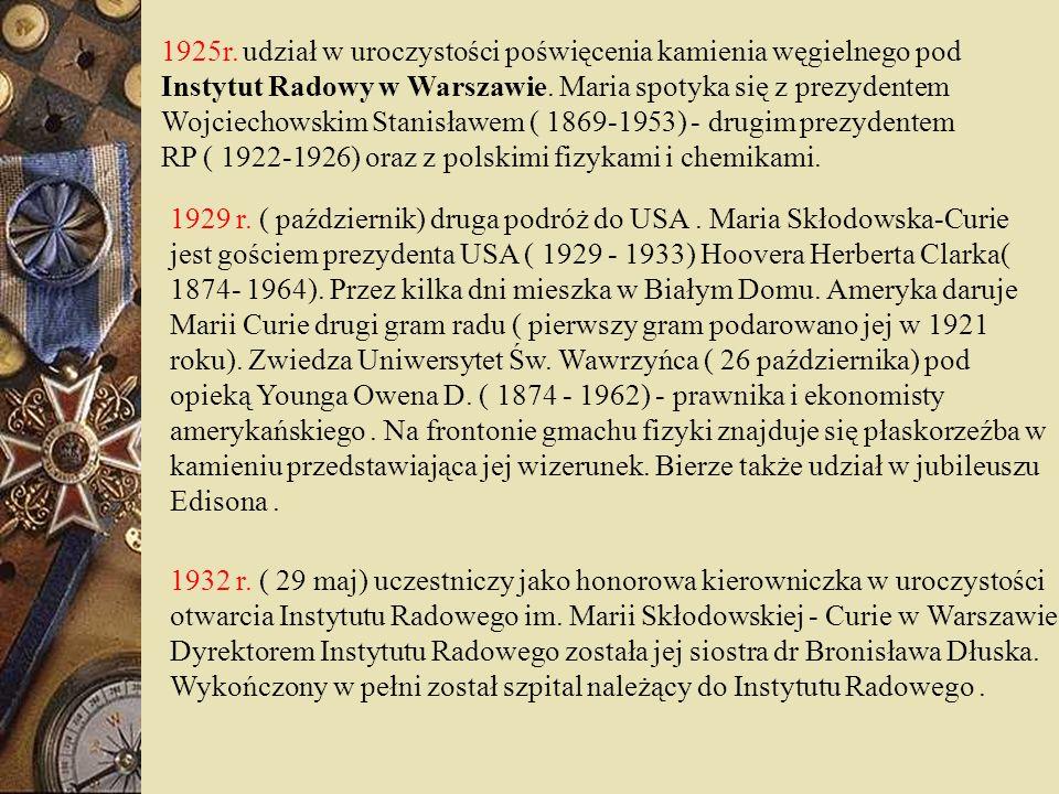1925r. udział w uroczystości poświęcenia kamienia węgielnego pod Instytut Radowy w Warszawie. Maria spotyka się z prezydentem Wojciechowskim Stanisław